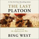 The Last Platoon A Novel of the Afghanistan War, Bing West