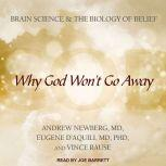 Why God Won't Go Away Brain Science and the Biology of Belief, M.D. D'Aquili