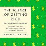 The Science of Getting Rich The Complete Original Edition with Bonus Books, Wallace D. Wattles