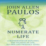 A Numerate Life A Mathematician Explores the Vagaries of Life, His Own and Probably Yours, John Allen Paulos