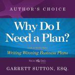 Why Do I Need a Plan? A Selection from Rich Dad Advisors: Writing Winning Business Plans, Garrett Sutton