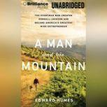 A Man and His Mountain The Everyman Who Created Kendall-Jackson and Became America's Greatest Wine Entrepreneur, Edward Humes