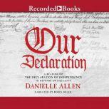Our Declaration A Reading of Declaration of Independence in Defense of Equality, Danielle Allen