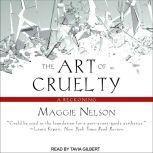 The Art of Cruelty A Reckoning, Maggie Nelson