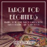 Tarot for Beginners, Making Your Own Tarot Cards, Love Tarot Reading and Astrology, Julia Blanchard