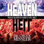 Heaven and Hell: What Happens When You Die?, Chuck Missler