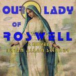 Our Lady of Roswell A Novel, Brian Allan Skinner