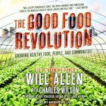 The Good Food Revolution Growing Healthy Food, People, and Communities, Will Allen
