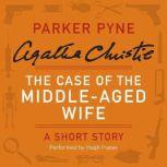 The Case of the Middle-Aged Wife A Parker Pyne Short Story