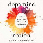 Dopamine Nation Finding Balance in the Age of Indulgence, Dr. Anna Lembke