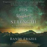 His Mighty Strength Walk Daily in the Same Power That Raised Jesus from the Dead, Randy Frazee