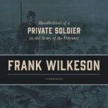 Recollections of a Private Soldier in the Army of the Potomac, Frank Wilkeson