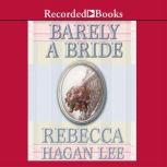 Barely a Bride, Rebecca Hagan Lee