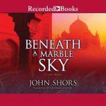 Beneath a Marble Sky, John Shors