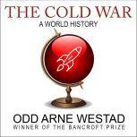 The Cold War A World History, Odd Arne Westad