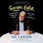 Serious Eater A Food Lover's Perilous Quest for Pizza and Redemption, Ed Levine