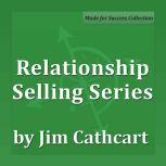Relationship Selling Sales Readiness Series, Jim Cathcart CSP, CPAE