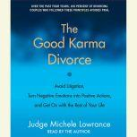 The Good Karma Divorce Avoid Litigation, Turn Negative Emotions into Positive Actions, and Get On with the Rest of Your Life, Judge Michele F. Lowrance