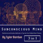 Subconscious Mind Subliminal and Intuitive Methods to Tap into Your Hidden Brain Powers, Tyler Bordan