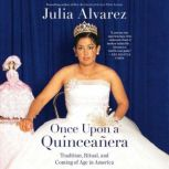 Once Upon a Quinceanera Coming of Age in the USA, Julia Alvarez