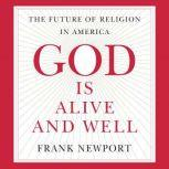 God Is Alive and Well The Future of Religion in America, Frank Newport