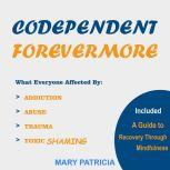 Codependent Forevermore No More Toxic Relationships and Emotional Abuse, Mary Patricia