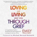 Loving and Living Your Way Through Grief, Emily Thiroux Threatt