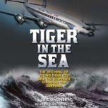 Tiger in the Sea The Ditching of Flying Tiger 923 and the Desperate Struggle for Survival, Eric Lindner