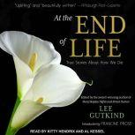 At the End of Life True Stories About How We Die, Lee Gutkind