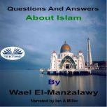 Questions And Answers About Islam, Wael El-Manzalawy