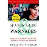 Queen Bees and Wannabes Helping Your Daughter Survive Cliques, Gossip, Boyfriends, and the New Realities of Girl World, Rosalind Wiseman