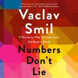 Numbers Don't Lie 71 Stories to Help Us Understand the Modern World, Vaclav Smil