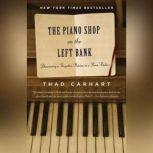 The Piano Shop on the Left Bank Discovering a Forgotten Passion in a Paris Atelier, Thad Carhart
