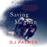 Saving Meghan A Novel, D.J. Palmer