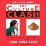 The Culture Clash A Revolutionary New Way of Understanding the Relationship Between Humans and Domestic Dogs, Jean Donaldson