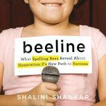 Beeline What Spelling Bees Reveal About Generation Z's New Path to Success, Shalini Shankar