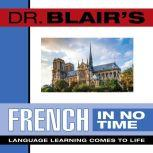 Dr. Blair's French in No Time The Revolutionary New Language Instruction Method That's Proven to Work!, Robert Blair