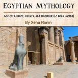 Egyptian Mythology: Ancient Culture, Beliefs, and Traditions (2-Book Combo), Xena Ronin