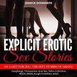 Explicit Erotic Sex Stories (As A Gift For You, The Sexy Stories Of Amaya) Femdom, Tantric Sex, Domination and Submission + Gangbangs , Threesomes, Taboo Collection, MILF's, BDSM, Rought Forbidden Adult