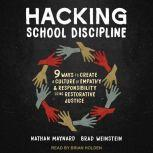 Hacking School Discipline 9 Ways to Create a Culture of Empathy and Responsibility Using Restorative Justice, Nathan Maynard