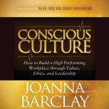 Conscious Culture: How to Build a High Performing Workplace through Leadership, Values, and Ethics, Joanna Barclay