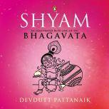Shyam: An Illustrated Retelling of the Bhagavata, Devdutt Pattanaik
