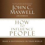 How to Influence People Make a Difference in Your World, John C. Maxwell