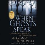 When Ghosts Speak Understanding the World of Earthbound Spirits, Mary Ann Winkowski