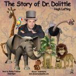 The Story of Dr. Dolittle Being the History of His Peculiar Life at Home and Astonishing Adventures in Foreign Parts, Hugh Lofting