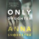 Only Daughter, Anna Snoekstra
