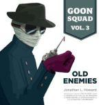 Goon Squad, Vol. 3 Old Enemies, Jonathan L. Howard