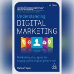 Understanding Digital Marketing Marketing Strategies for Engaging the Digital Generation, Damian Ryan