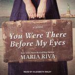 You Were There Before My Eyes A Novel, Maria Riva