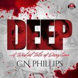 Deep A Twisted Tale of Deception, C. N. Phillips
